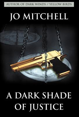 A Dark Shade of Justice - Mitchell, Jo