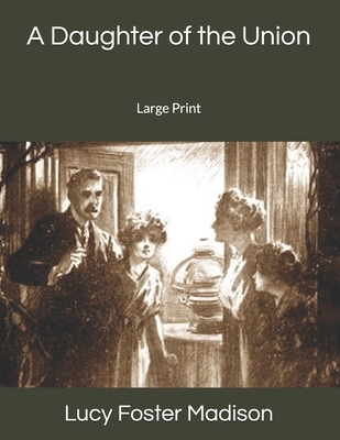 A Daughter of the Union: Large Print - Madison, Lucy Foster