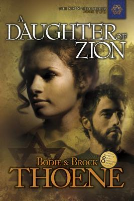 A Daughter of Zion - Thoene, Bodie, Ph.D., and Thoene, Brock, Ph.D.