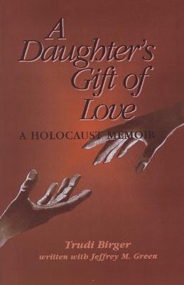A Daughter's Gift of Love - Birger, Trudi