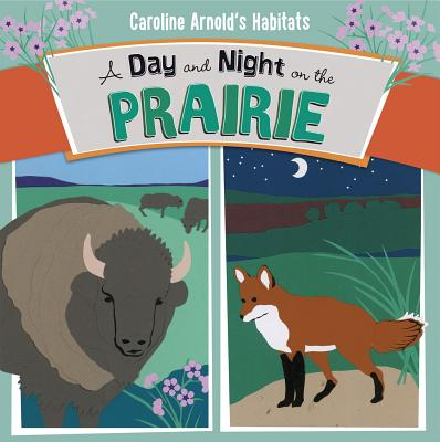 A Day and Night on the Prairie - Arnold, Caroline