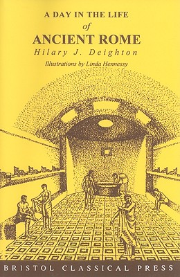 A Day in the Life of Ancient Rome - Deighton, Hilary J