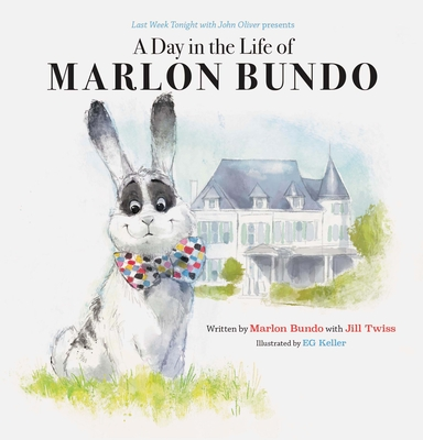 A Day in the Life of Marlon Bundo - Bundo, Marlon, (ra, and Twiss, Jill, and Keller (Gerald Kelley), Eg (Illustrator)