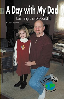 A Day with My Dad: Learning the D Sound - Baron, Larry, Mr., and Baron, Jessica