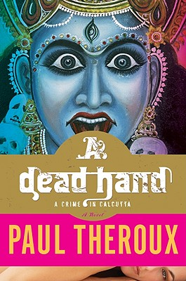 A Dead Hand: A Crime in Calcutta - Theroux, Paul