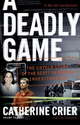 A Deadly Game: The Untold Story of the Scott Peterson Investigation - Crier, Catherine
