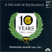A Decade of Excellence - Anonymous 4; Arcadian Academy; Drew Minter (vocals); Frederic Chiu (piano); His Majestie's Clerkes; Jill Feldman (soprano);...