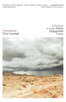 A Defense of Ardor - Zagajewski, Adam, and Cavanagh, Clare, Professor (Translated by)