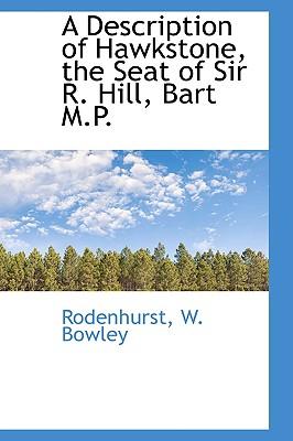 A Description of Hawkstone, the Seat of Sir R. Hill, Bart M.P. - Bowley, Rodenhurst W