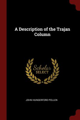 A Description of the Trajan Column - Pollen, John Hungerford