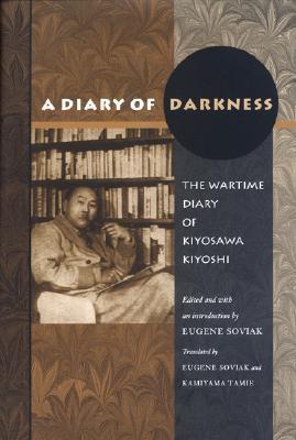 A Diary of Darkness: The Wartime Diary of Kiyosawa Kiyoshi - Kiyosawa, Kiyoshi