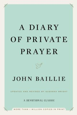 A Diary of Private Prayer - Baillie, John, and Wright, Susanna (Introduction by)