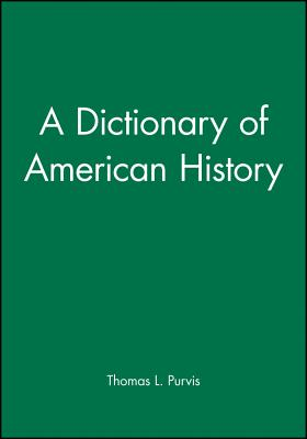 A Dictionary of American History - Purvis, Thomas L
