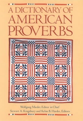A Dictionary of American Proverbs - Mieder, Wolfgang (Editor), and Kingsbury, Stewart A (Editor), and Harder, Kelsie B (Editor)