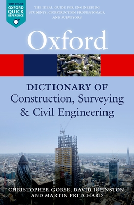 A Dictionary of Construction, Surveying, and Civil Engineering - Gorse, Christopher (Editor), and Johnston, David (Editor), and Pritchard, Martin (Editor)