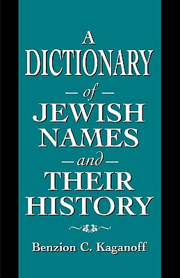 A Dictionary of Jewish Names and Their History - Kaganoff, Benzion C