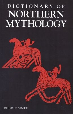 A Dictionary of Northern Mythology - Simek, Rudolf
