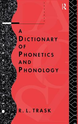 A Dictionary of Phonetics and Phonology - Trask, R. L.