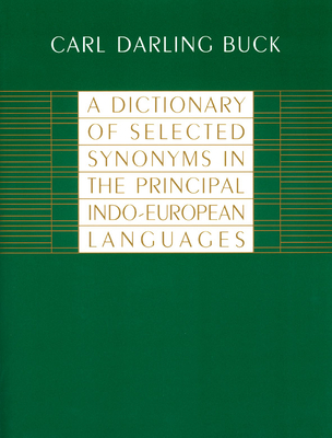 A Dictionary of Selected Synonyms in the Principal Indo-European Languages - Buck, Carl Darling