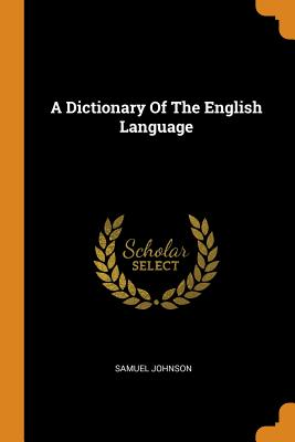 A Dictionary of the English Language - Johnson, Samuel
