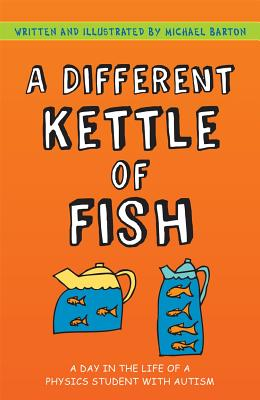 A Different Kettle of Fish: A Day in the Life of a Physics Student with Autism - Barton, Michael, and Barton, Delia (Foreword by)