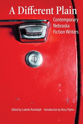 A Different Plain: Contemporary Nebraska Fiction Writers - Randolph, Ladette (Editor)