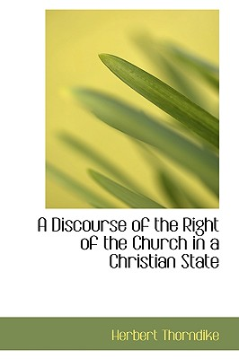 A Discourse of the Right of the Church in a Christian State - Thorndike, Herbert