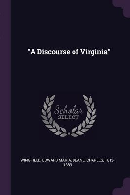 A Discourse of Virginia - Wingfield, Edward Maria, and Deane, Charles