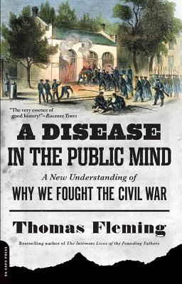 A Disease in the Public Mind: A New Understanding of Why We Fought the Civil War - Fleming, Thomas