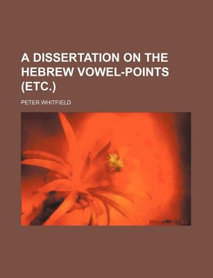 A Dissertation on the Hebrew Vowel-Points (Etc.) - Whitfield, Peter, Dr.