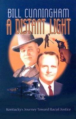 A Distant Light: Kentucky's Journey Toward Racial Justice - Cunningham, Bill