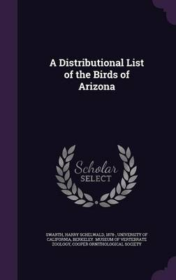 A Distributional List of the Birds of Arizona - Swarth, Harry Schelwald, and University of California, Berkeley Muse (Creator), and Cooper Ornithological Society (Creator)