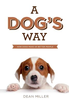 A Dog's Way: How Dogs Make Us Better People - Miller, Dean