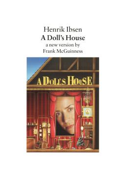 A Doll's House: A New Version by Frank McGuinness - Ibsen, Henrik, and McGuinness, Frank (Adapted by), and Barslund, Charlotte (Translated by)