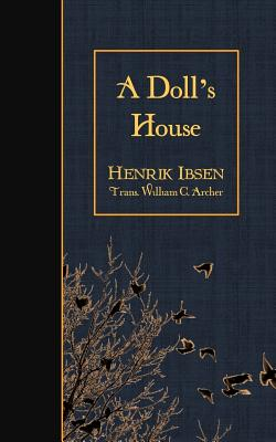 A Doll's House - Ibsen, Henrik, and Archer, William C (Translated by)