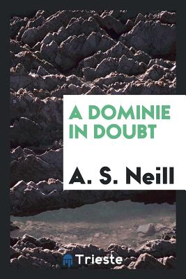 A Dominie in Doubt - Neill, A S