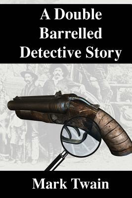 A Double Barrelled Detective Story - Twain, Mark, and P, S R (Prepared for publication by)