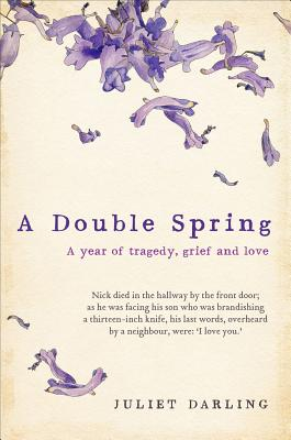 A Double Spring: A Year of Tragedy, Grief and Love - Darling, Juliet