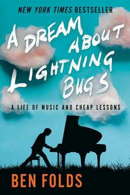 A Dream about Lightning Bugs: A Life of Music and Cheap Lessons - Folds, Ben