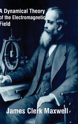 A Dynamical Theory of the Electromagnetic Field - Maxwell, James Clerk