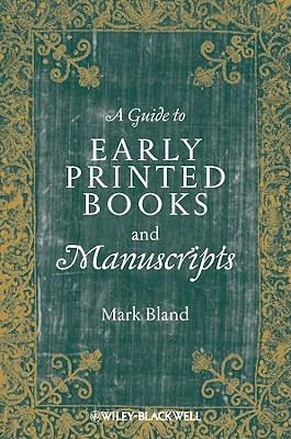 A Early Modern Manuscript and Printed Book Studies: A Guide to Early Printed Books and Manuscripts - Bland, Mark