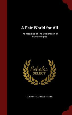A Fair World for All: The Meaning of the Declaration of Human Rights - Fisher, Dorothy Canfield