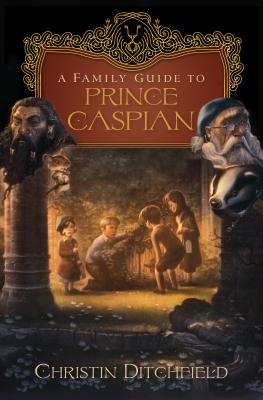 A Family Guide to Prince Caspian - Ditchfield, Christin