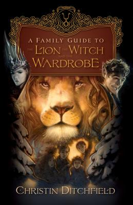 A Family Guide to the Lion, the Witch, and the Wardrobe - Ditchfield, Christin