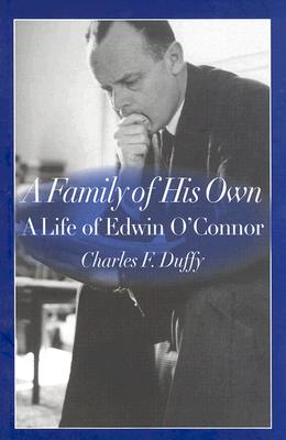 A Family of His Own: A Life of Edwin O'Connor - Duffy, Charles F