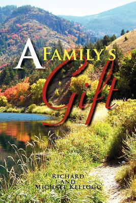 A Family's Gift: Our Gift to the World - Kellogg, Richard, and Kellogg, Michael