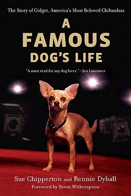 A Famous Dog's Life: The Story of Gidget, America's Most Beloved Chihuahua - Chipperton, Sue, and Dyball, Rennie, and Witherspoon, Reese (Foreword by)