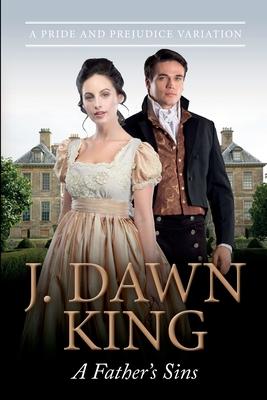 A Father's Sins: A Pride & Prejudice Variation - King, J Dawn