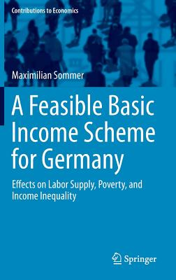 A Feasible Basic Income Scheme for Germany: Effects on Labor Supply, Poverty, and Income Inequality - Sommer, Maximilian