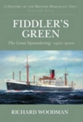 A Fiddler's Green: The Great Squandering, 1921-2010 Volume 5: History of the British Merchant Navy - Woodman, Richard